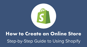 How to Create a Shopify store - A Complete Guide